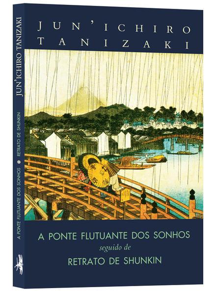 A ponte flutuante dos sonhos seguido de retrato de Shunkin, livro de Jun'ichiro Tanizaki