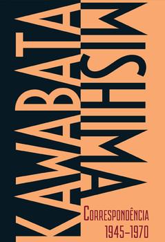 Kawabata-Mishima. Correspondência 1945-1970, livro de Yasunari Kawabata, Yukio Mishima