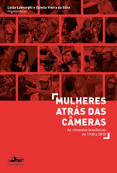 Mulheres atrás das câmeras. As cineastas brasileiras de 1930 a 2018, livro de Luiza Lusvarghi, Camila Vieira da Silva