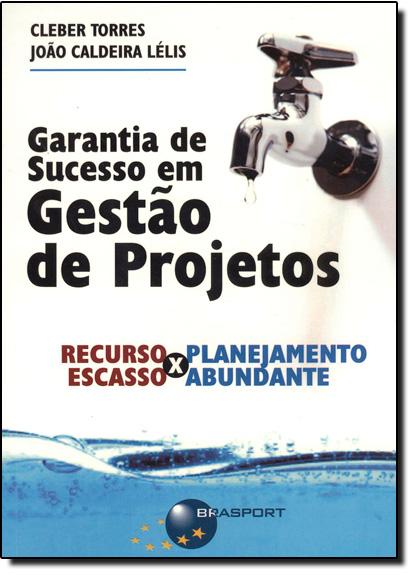 Garantia de Sucesso Em Gestão de Projetos, livro de João Caldeira Lélis