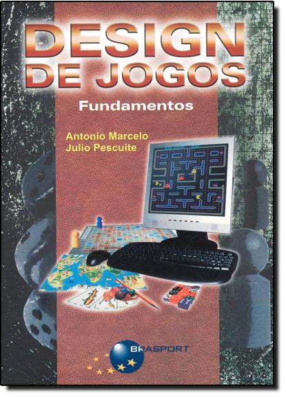 Design de Jogos: Fundamentos, livro de PESCUITE, JULIO CESA