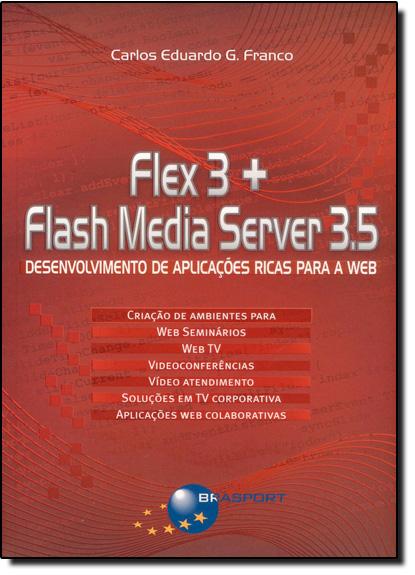 FLEX 3 + FLASH MEDIA SERVER 3.5 - DESENVOLVIMENTO DE APLICACOES RICAS PARA, livro de Sergio Roberto Kieling Franco