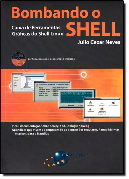 Bombando o Shell: Caixa de Ferramentas Gráficas do Shell Linux, livro de Julio Cezar Neves
