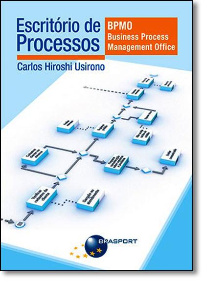 Escritório de Processos: Bpmo ( Business Process Management Office ), livro de Carlos Hiroshi Usirono