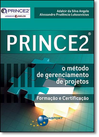 Prince2: O Método de Gerenciamento de Projetos, livro de Adalcir da Silva Angelo