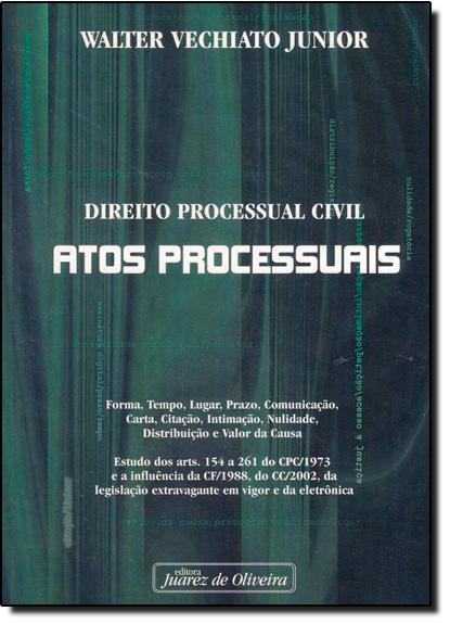Atos Processuais: Direito Processual Civil, livro de Walter Vechiato Junior