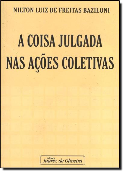 COISA JULGADA NAS ACOES COLETIVAS, A, livro de BAZILONI