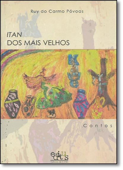 Itan dos Mais Velhos: Contos, livro de Ruy do Carmo Póvoas