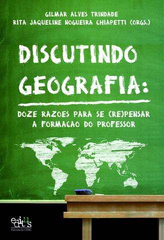 Discutindo geografia: doze razões para se (re)pensar a formação do professor, livro de Gilmar Alves Trindade (Org.)