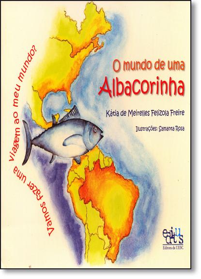 Mundo de uma Albacorinha, O, livro de Kátia de Meirelles Felizola Freire