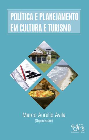 Política e planejamento em cultura e turismo, livro de Marco Aurélio Avila (Org.)