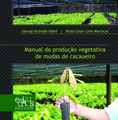 Manual da produção vegetativa de mudas de cacaueiro, livro de George Andrade Sodré