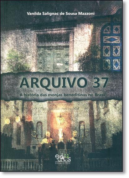Arquivo 37: A Histórias da Monjas Beneditinas no Brasil, livro de Vanilda Salignac de Souza Mazzoni