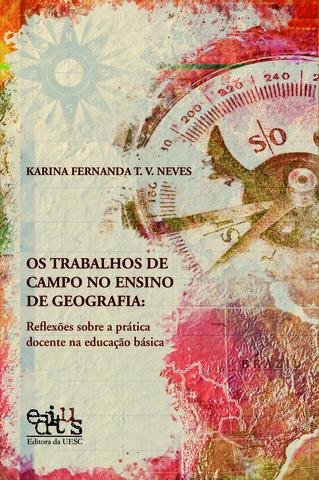 Os trabalhos de campo no ensino de geografia: reflexões sobre a prática docente na educação básica, livro de Karina Fernanda T. V. Neves