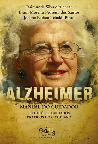 Alzheimer - manual do cuidador: situações e cuidados práticos do cotidiano, livro de Raimunda Silva d`Alencar