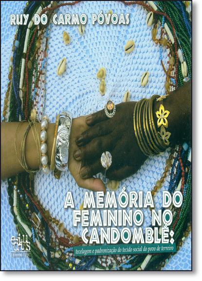 A memória do feminino no candomblé: tecelagem e padronização do tecido social do povo de terreiro, livro de Ruy do carmo Póvoas