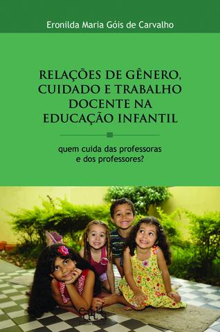Relações de gênero, cuidado e trabalho docente na educação infantil, livro de Eronilda Maria G. de Carvalho