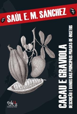 Cacau e graviola: descrição e danos das principais pragas-de-insetos, livro de Saúl E. M. Sánchez