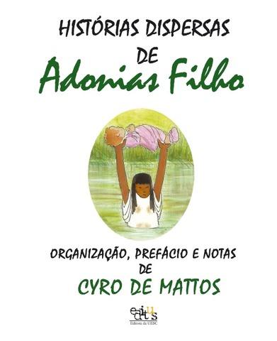 Histórias dispersas de Adonias Filho, livro de Cyro de Mattos (Org.)