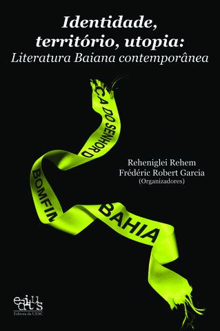 Identidade, território, utopia: literatura baiana contemporânea, livro de Reheniglei Rehem (Org.)