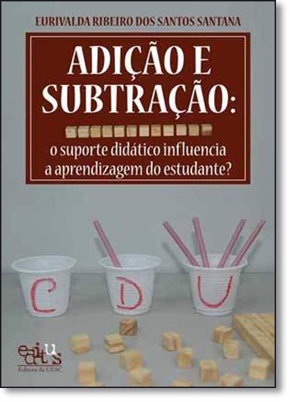 Adição e Subtração: O Suporte Didático Influência a Aprendizagem do Estudante?, livro de Gilmar Alves Trindade