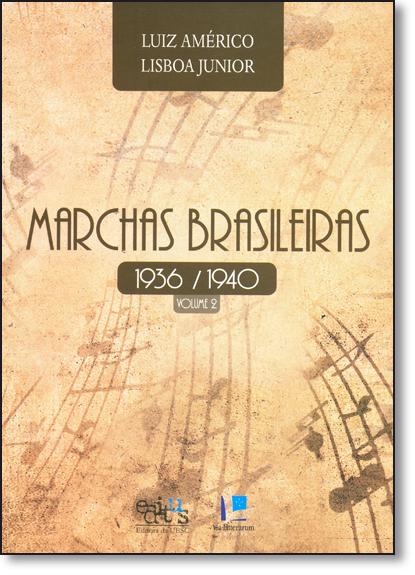 Marchas Brasileiras: 1936-1940 - Vol.2, livro de Luiz Américo Lisboa Junior