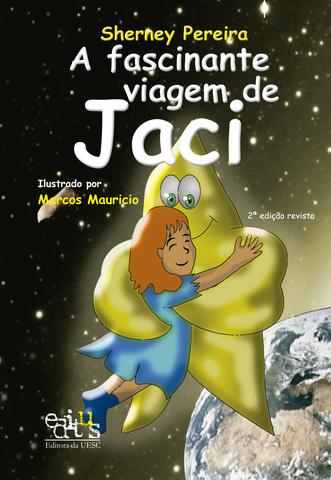 A Fascinante viagem de Jaci  ED. 2, livro de Sherney Pereira