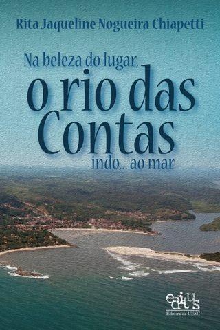 Na beleza do lugar, o rio das contas indo...ao mar, livro de Rita Jaqueline Nogueira Chiapetti