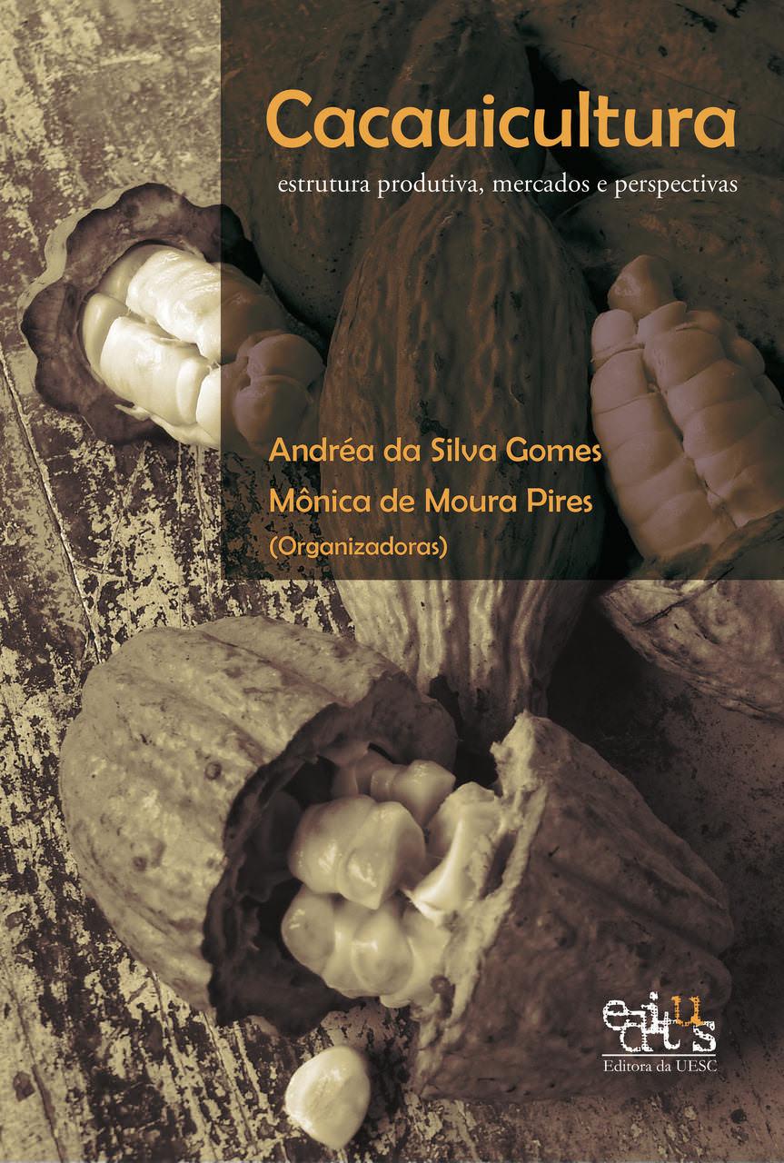 CACAUICULTURA: ESTRUTURA PRODUTIVA, MERCADOS E PERSPECTIVAS, livro de Mônica de Moura Pires (Org.)