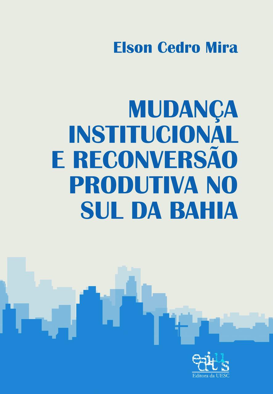 Mudança instituicional e reconversão produtiva no sul da Bahia, livro de ELSON CEDRO