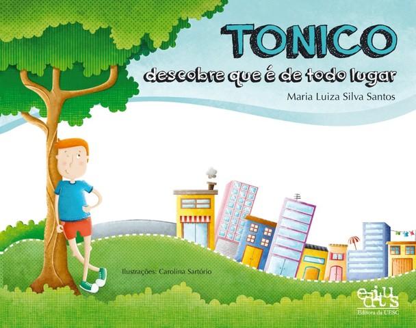 Tonico descobre que é de todo lugar, livro de Maria Luiza S. Santos