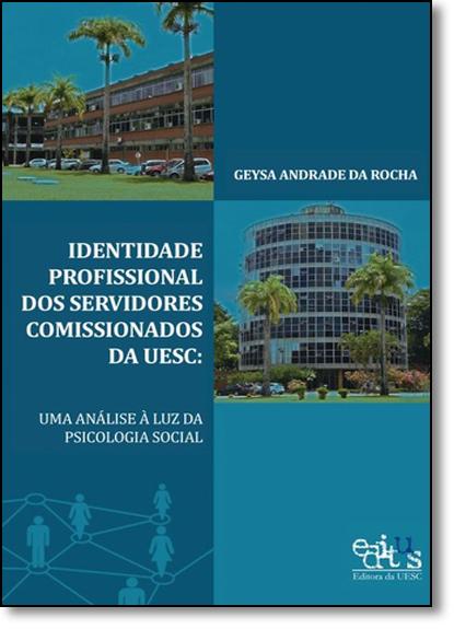Identidade Profissional dos Servidores da Uesc: Uma Análise À Luz da Psicologia Social, livro de Geysa Andrade da Rocha