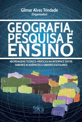GEOGRAFIA, PESQUISA E ENSINO, livro de Gilmar Alves Trindade (Org.)