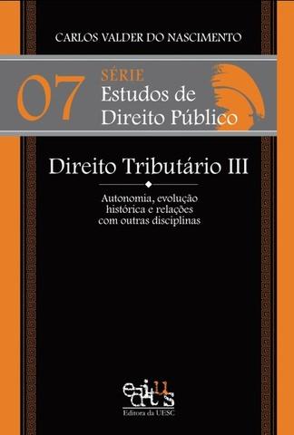 DIREITO TRIBUTÁRIO III: AUTONOMIA, EVOLUÇÃO HISTÓRICA E RELAÇÕES COM OUTRAS DISCIPLINAS, livro de Carlos Valder do Nascimento