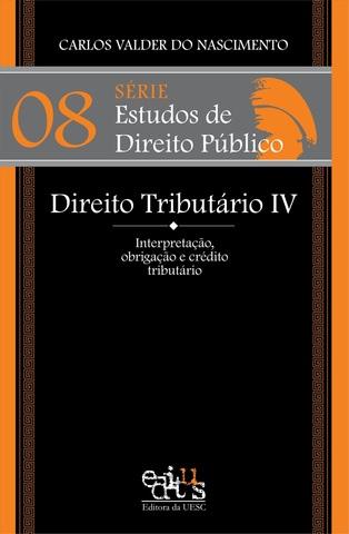 Direito Tributário IV: interpretação, obrigação e crédito tributário, livro de Carlos Valder do Nascimento