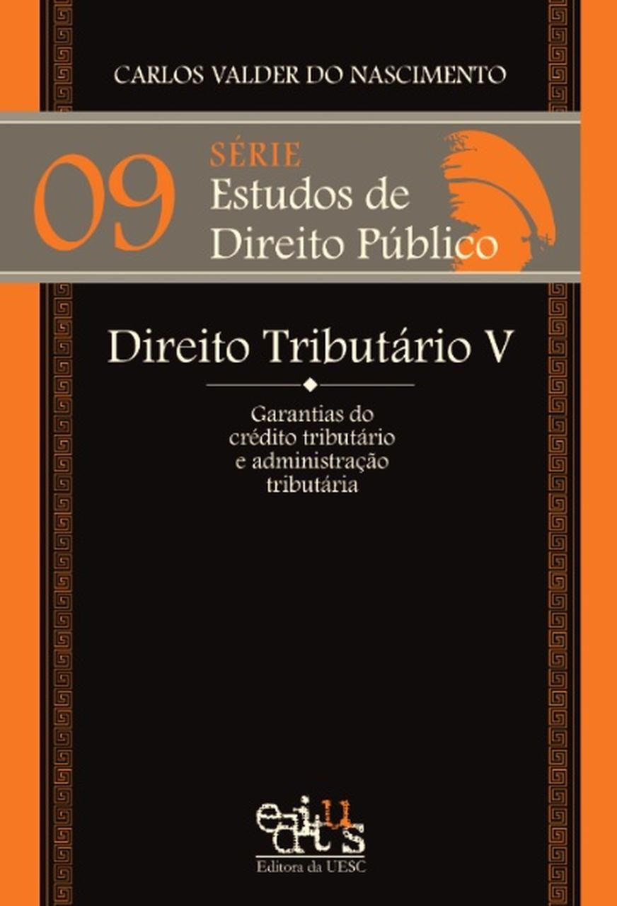 DIREITO TRIBUTÁRIO V: GARANTIAS DO CRÉDITO TRIBUTÁRIO E ADM. TRIBUTÁRIA, livro de Carlos Valder do Nascimento