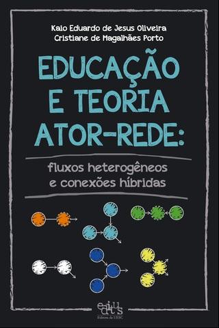 Educação e teoria ator-rede: fluxos heterogêneos e conexão híbrida, livro de Kaio Oliveira