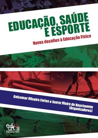 Educação, Saúde e Esporte: Novos Desafios à Educação Física, livro de Gelcemar Oliveira Farias (org.)