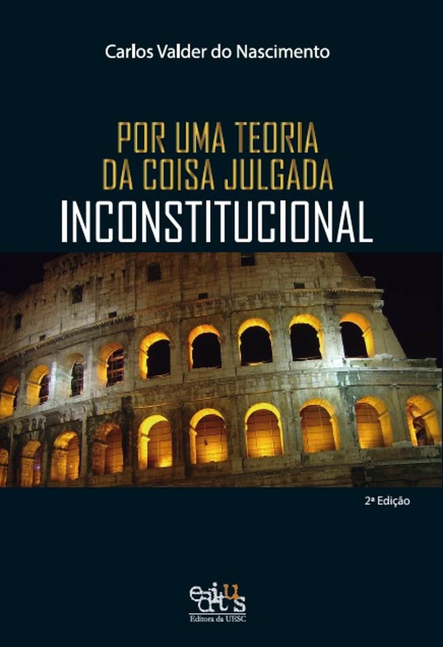 Por Uma Teoria de Coisas Julgada Inconstitucional ED. 2, livro de Carlos Valder do Nascimento