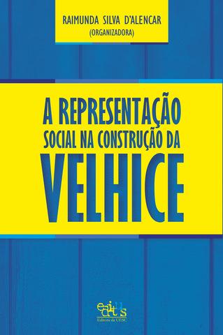 A Representação Social na Construção da Velhice, livro de Raimunda Silva d`Alencar