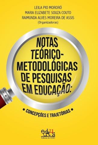 Notas Teórico-Metodológicas de Pesquisas em Educação, livro de Leila Pio, Maria Elizabete Souza, Raimunda Alves