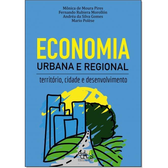 Economia Urbana E Regional: Território, Cidade E Desenvolvimento, livro de Mônica De Moura Pires