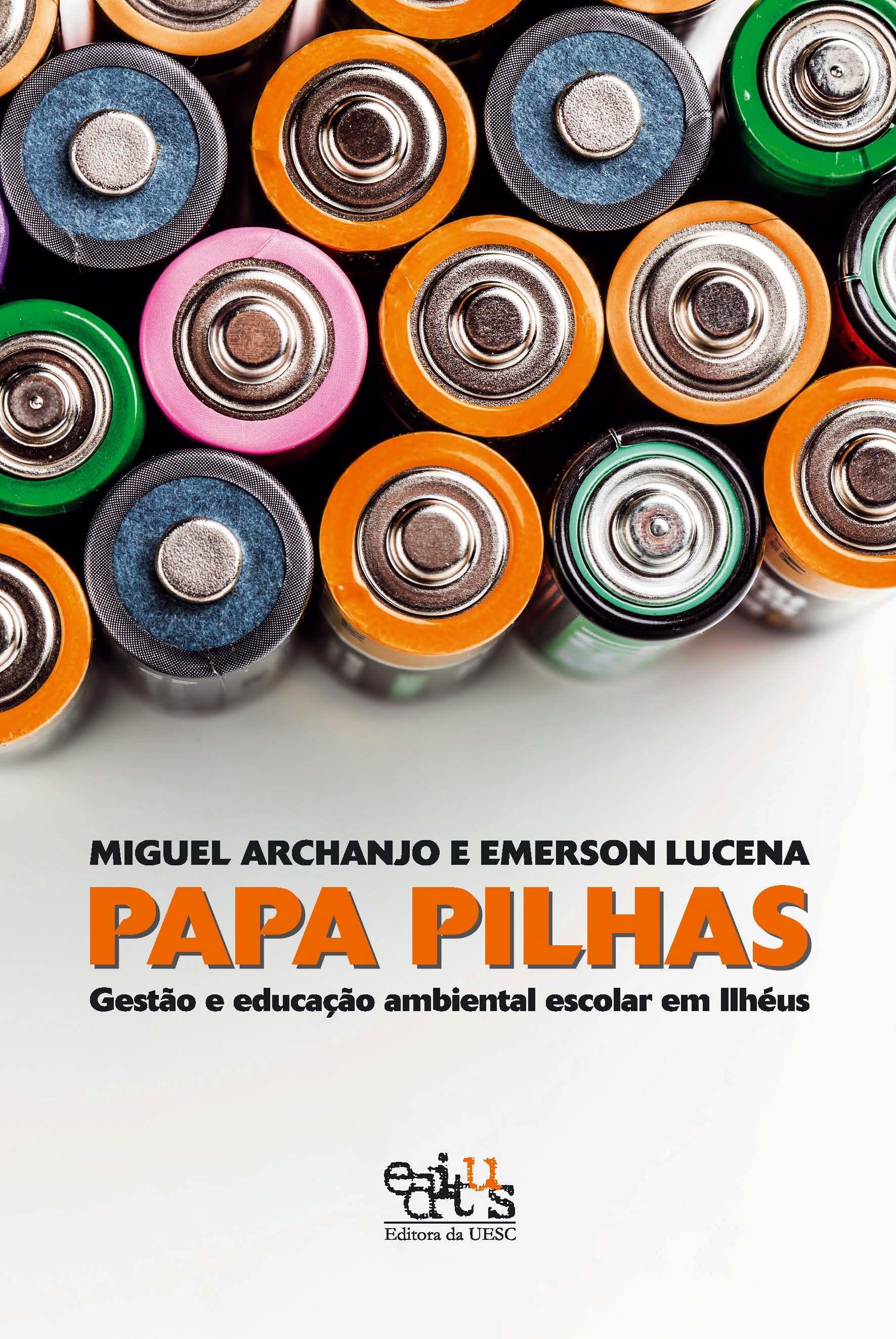 Papa pilhas. Gestão e educação ambiental escolar em Ilhéus, livro de Miguel Archanjo, Emerson Lucena