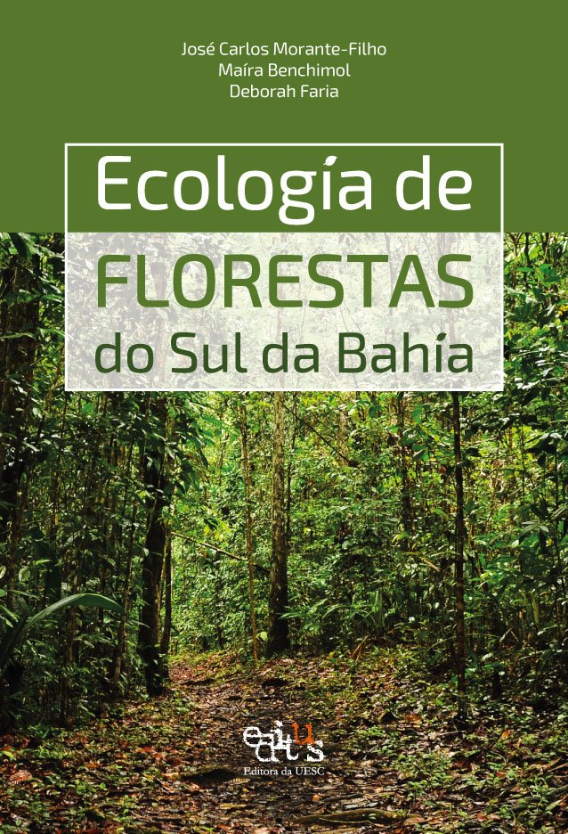 Ecologia de florestas do sul da Bahia, livro de José Carlos Morante-Filho, Deborah Faria, Maíra Benchimol