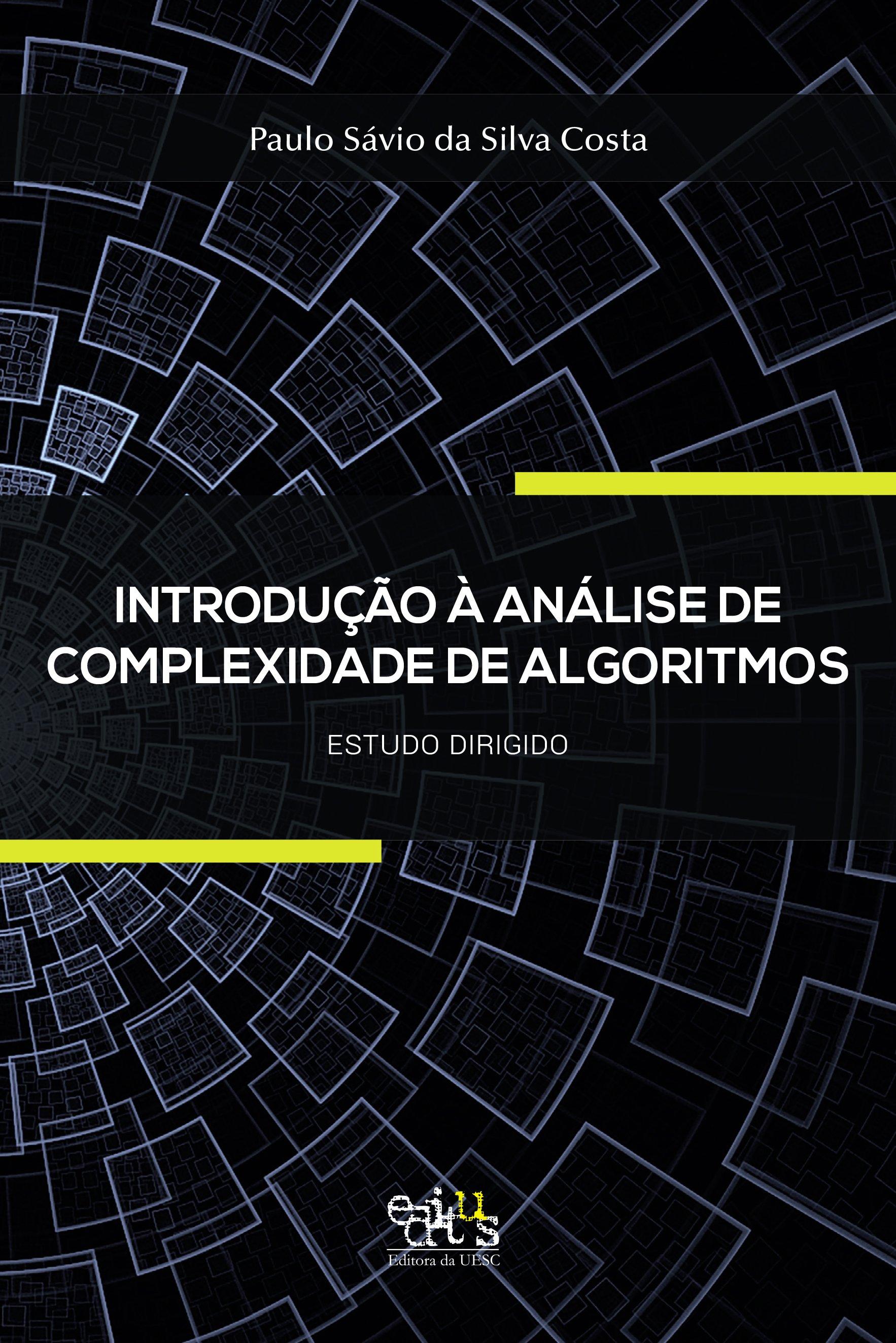 Introdução à análise de complexidade de algoritmos. Estudo dirigido, livro de Paulo Sávio da Silva Costa