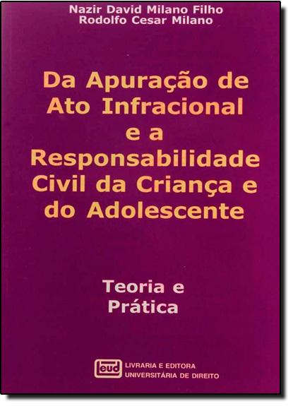 Da Apuração de Ato Infracional ea Responsabilidade Civil da Criança e do Adolescente: Teoria e Prática, livro de Nazir David Milano Filho
