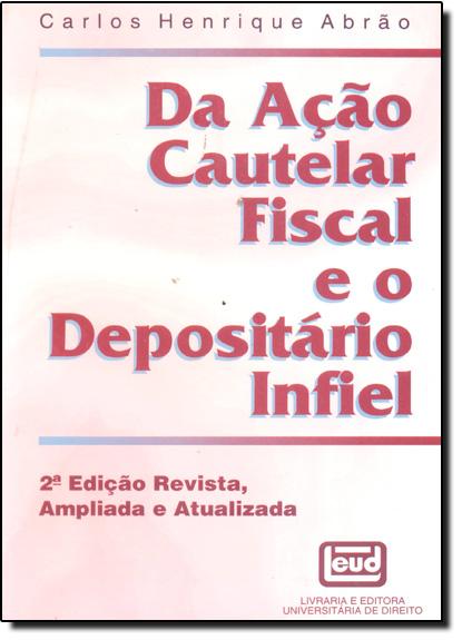 Da Ação Cautelar Fiscal e o Depositário Infiel, livro de Carlos Henrique Abrão