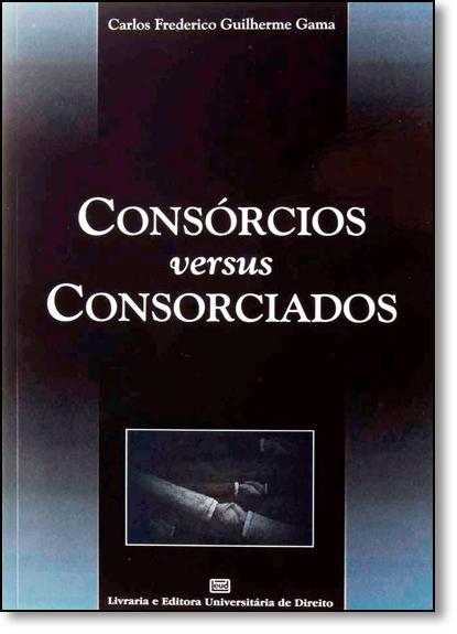 Consórcios Versus Consorciados, livro de Carlos Frederico Guilherme Gama