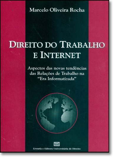 Direito do Trabalho e Internet Aspectos das Novas Tendências das Relações, livro de Marcelo Oliveira Rocha