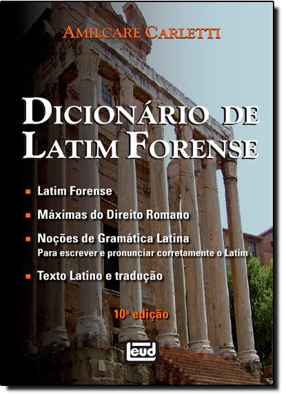 Dicionário de Latim Forense: Máximas do Direito Romano - Noções de Gramática Latina, livro de Almicare Carletti